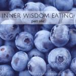 Inner Wisdom Eating ~ Part One