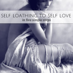 Self Loathing to Self Love in Five Simple Steps