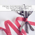 From Disordered Eating to Intuitive Eating WITH Weight Loss