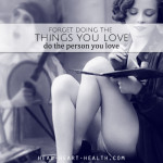 Forget doing the things you love : Do the person you love