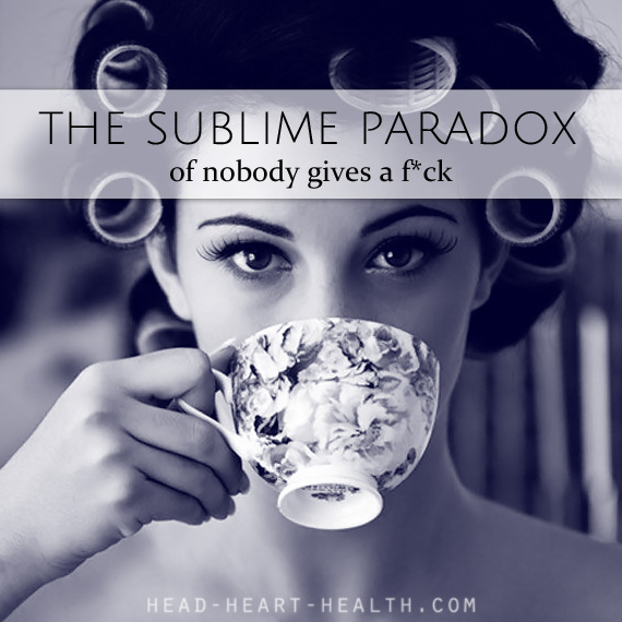 the sublime paradox of nobody gives a fuck