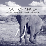 Out of Africa – a unconventional way to deal with negative thoughts