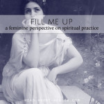 Fill Me Up : a feminine perspective on spiritual practice