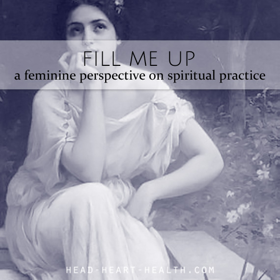Fill me up - a feminine perspective on spiritual practice