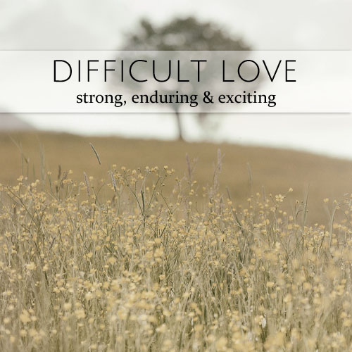 Difficult love reminds us that some things are worth fighting for.