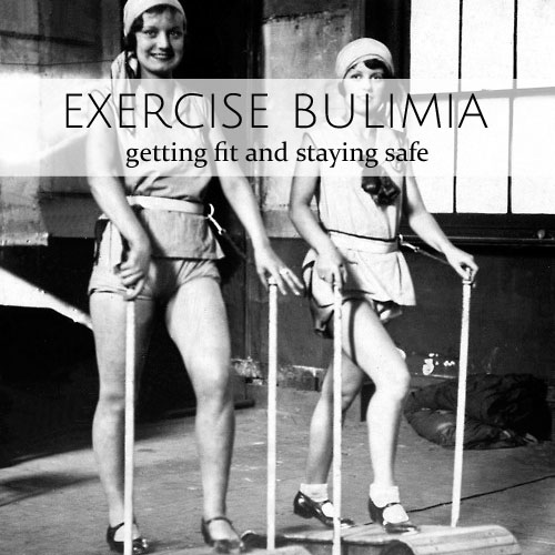 Exercise Bulimia • getting fit and staying safe • from head-heart-health.com