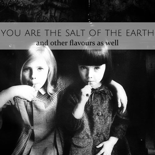 You are the salt of the earth • and other flavours as well • from head-heart-health.com