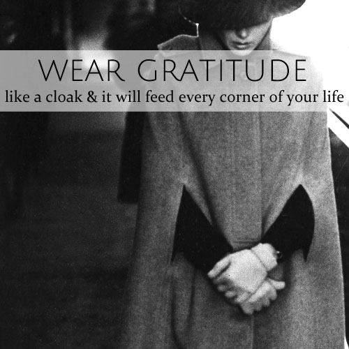 Wear gratitude like a cloak • & it will feed every corner of your life • from head-heart-health.com