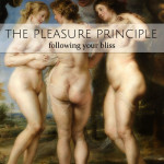 The Pleasure Principle • Following Your Bliss