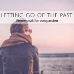 Letting Go of the Past • #1000speak