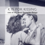 K is for Kissing • #atozchallenge