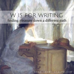 W is for Writing • #atozchallenge