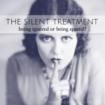 The Silent Treatment • being ignored or being spared?