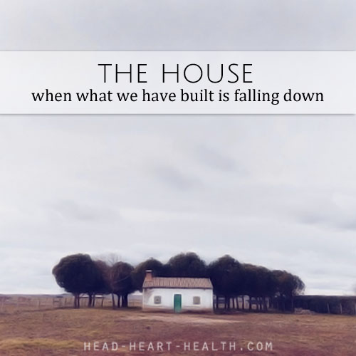 the house - when what we have built is falling down