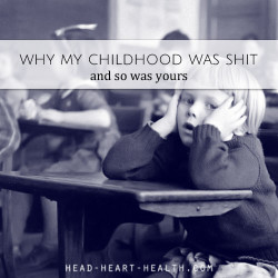 why my childhood was shit and so was yours