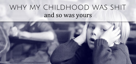 why my childhood was shit and so was yours T