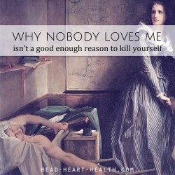 why nobody loves me isn't a good enough reason to kill yourself