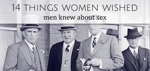 14 things women wished men knew about sex T