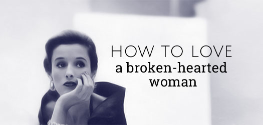 How to love a broken hearted woman