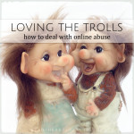 Loving the Trolls • How to Deal with Online Abuse