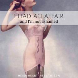 I had an affair and I'm not ashamed