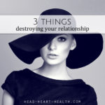 Three Things Destroying Your Relationship