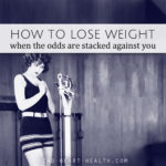 How to Lose Weight When the Odds Are Stacked Against You