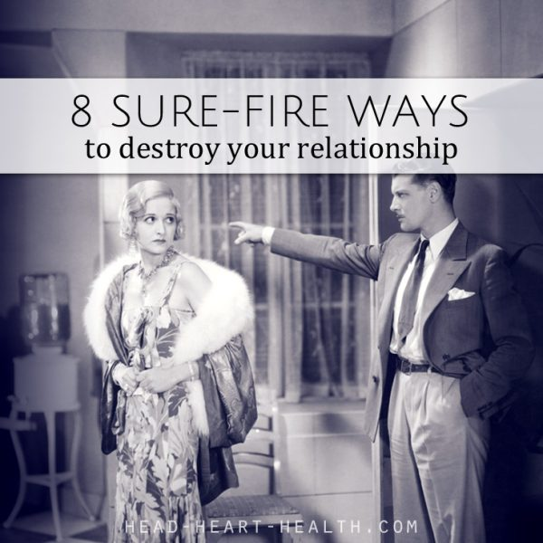 8 Sure-Fire Ways to Destroy Your Relationship